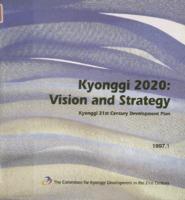 Kyonggi 2020 Vision and Strategy ; Kyonggi 21st Century Development Plan
